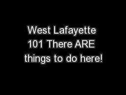 West Lafayette 101 There ARE things to do here!