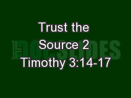 Trust the Source 2 Timothy 3:14-17