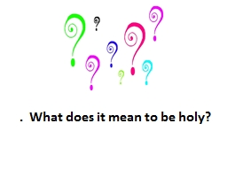 .  What does it mean to be holy?