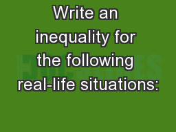 Write an inequality for the following real-life situations: PowerPoint PPT Presentation