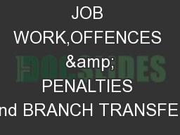 JOB WORK,OFFENCES  & PENALTIES and BRANCH TRANSFER