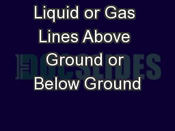 Liquid or Gas Lines Above Ground or Below Ground