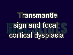 � Transmantle sign and focal cortical dysplasia