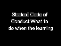 Student Code of Conduct What to do when the learning
