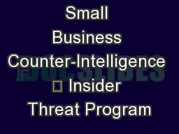 Small Business Counter-Intelligence ? Insider Threat Program