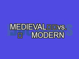 MEDIEVAL		vs.  	    MODERN PowerPoint PPT Presentation