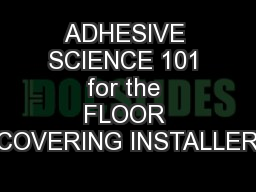 ADHESIVE SCIENCE 101 for the FLOOR COVERING INSTALLER