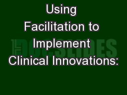 Using Facilitation to Implement Clinical Innovations:
