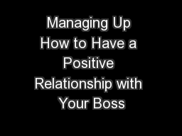 Managing Up How to Have a Positive Relationship with Your Boss