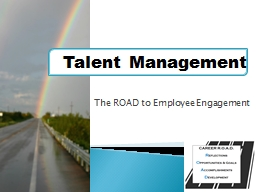 Talent Management The ROAD to Employee Engagement