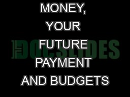 YOUR MONEY, YOUR FUTURE PAYMENT AND BUDGETS