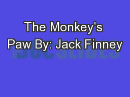 The Monkey's Paw By: Jack Finney PowerPoint PPT Presentation