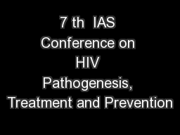 7 th  IAS Conference on HIV Pathogenesis, Treatment and Prevention