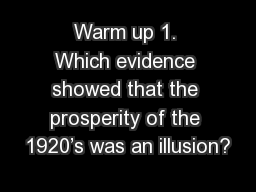 Warm up 1. Which evidence showed that the prosperity of the 1920's was an illusion?