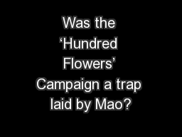 Was the 'Hundred Flowers' Campaign a trap laid by Mao? PowerPoint PPT Presentation
