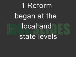1 Reform began at the  local and state levels