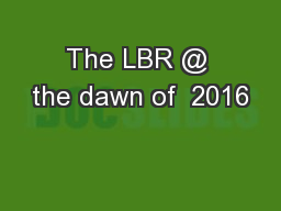 The LBR @ the dawn of  2016