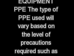 SEQUENCE FOR PUTTING ON PERSONAL PROTECTIVE EQUIPMENT PPE The type of PPE used will vary based on the level of precautions required such as standard and contact droplet or airborne infection isolation