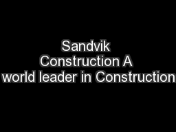 Sandvik Construction A world leader in Construction
