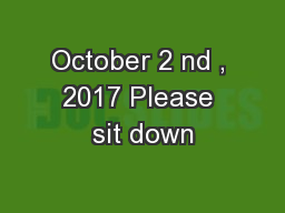 October 2 nd , 2017 Please sit down