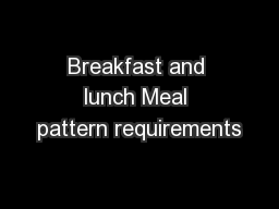 Breakfast and lunch Meal pattern requirements
