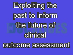 Exploiting the past to inform the future of clinical outcome assessment