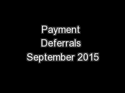 Payment Deferrals September 2015 PowerPoint PPT Presentation