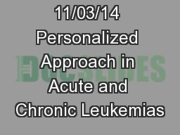 11/03/14 Personalized Approach in Acute and Chronic Leukemias