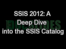 SSIS 2012: A Deep Dive into the SSIS Catalog
