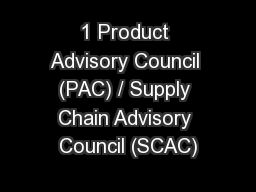 1 Product Advisory Council (PAC) / Supply Chain Advisory Council (SCAC)