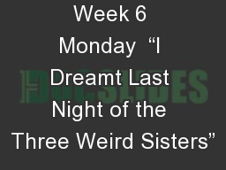 "Macbeth  Week 6 Monday  ""I Dreamt Last Night of the Three Weird Sisters"""