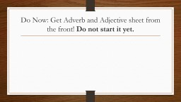 Do Now: Get Adverb and Adjective sheet from the front!