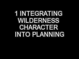 1 INTEGRATING WILDERNESS CHARACTER INTO PLANNING