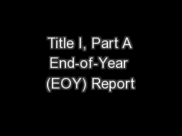Title I, Part A End-of-Year (EOY) Report