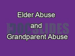 Elder Abuse and Grandparent Abuse PowerPoint PPT Presentation