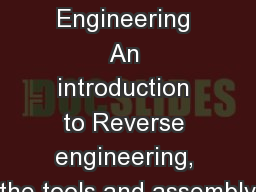 Reverse Engineering An introduction to Reverse engineering, the tools and assembly