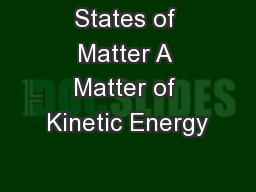States of Matter A Matter of Kinetic Energy
