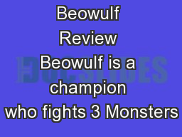 Beowulf Review Beowulf is a champion who fights 3 Monsters