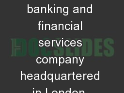 British multinational banking and financial services company headquartered in London, United Kingdo