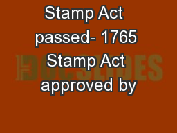 Stamp Act  passed- 1765 Stamp Act approved by