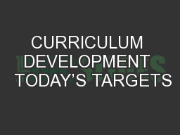 CURRICULUM DEVELOPMENT  TODAY�S TARGETS