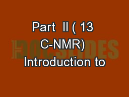 Part  II ( 13 C-NMR) Introduction to