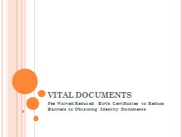 VITAL DOCUMENTS Fee Waived/Reduced Birth Certificates to Reduce Barriers to Obtaining Identity Docu