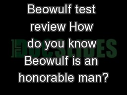 Beowulf test review How do you know Beowulf is an honorable man?