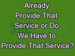 Don't We Already Provide That Service or Do We Have to Provide That Service?
