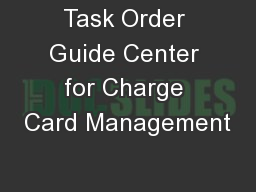 Task Order Guide Center for Charge Card Management