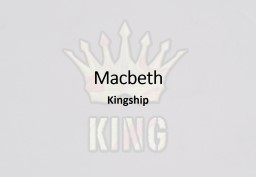 Macbeth Kingship To what extent did Shakespeare write Macbeth in order to portray the importance/ s