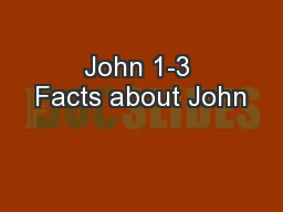 John 1-3 Facts about John
