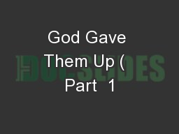 God Gave Them Up (  Part  1