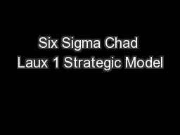 Six Sigma Chad Laux 1 Strategic Model
